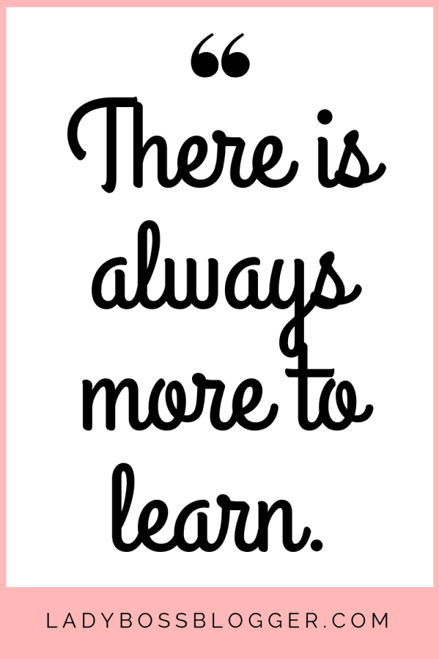There is ALWAYS more to learn
