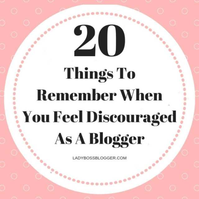 20 Things To Remember When You Feel Discouraged As A Blogger
