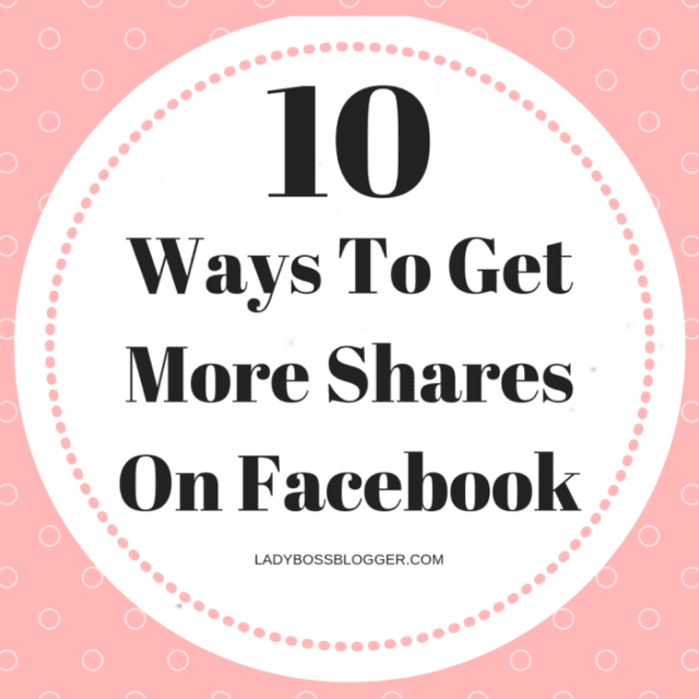 10 Ways To Get More Shares On Facebook written by Mercy Barrial on ladybossblogger.com