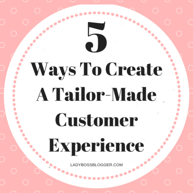 5 Ways To Create A Tailor-Made Customer Experience