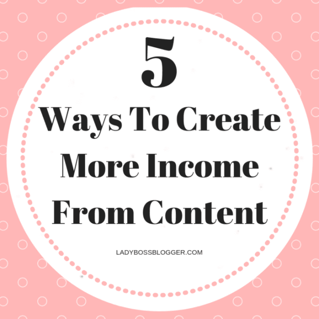 5 Ways To Create More Income From Content