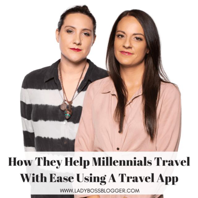 Teresa & Zia Help Millennials Travel With Ease Using A Travel App