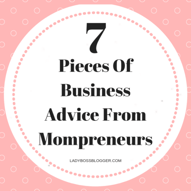 7 Pieces Of Business Advice From Mompreneurs