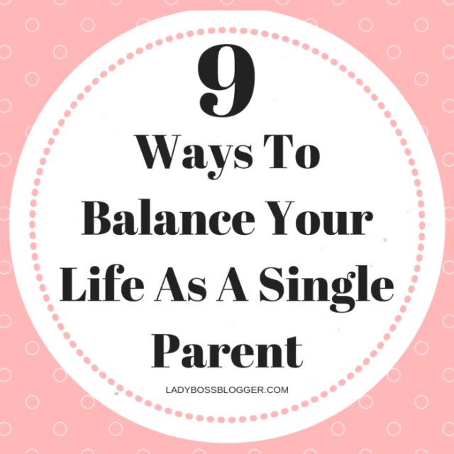 9 Ways To Balance Your Life As A Single Parent