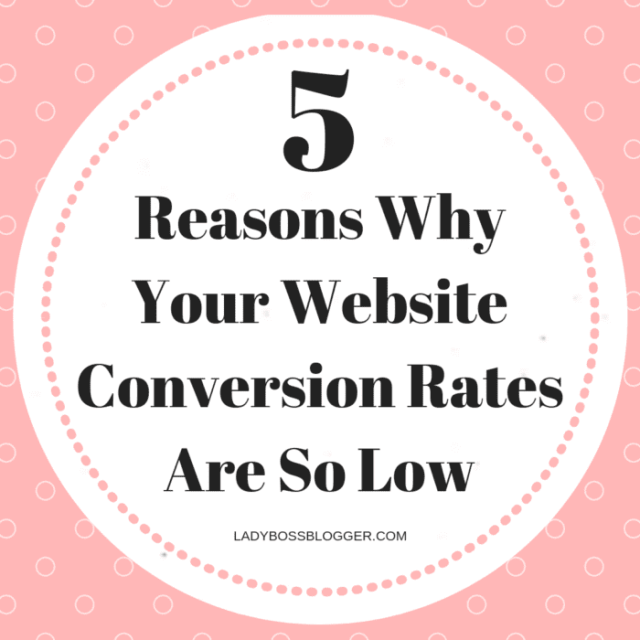 5 Reasons Why Your Website Conversion Rates Are So Low LadyBossBlogger.com