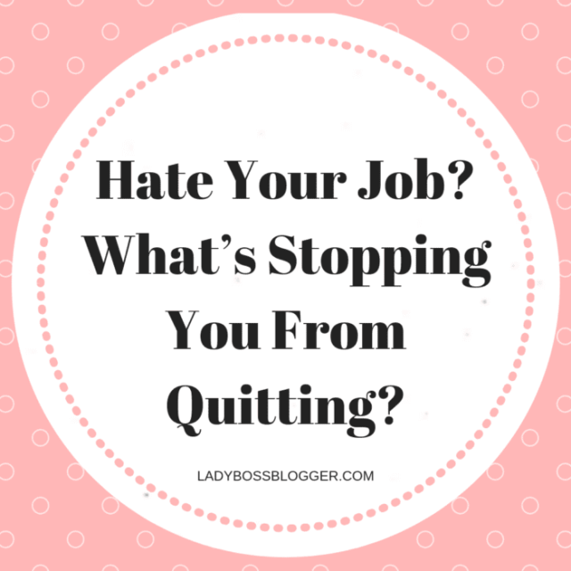 hate your job quit ladybossblogger