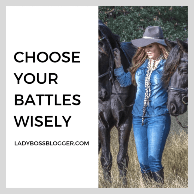 choose your battles wisely advice on ladybossblogger