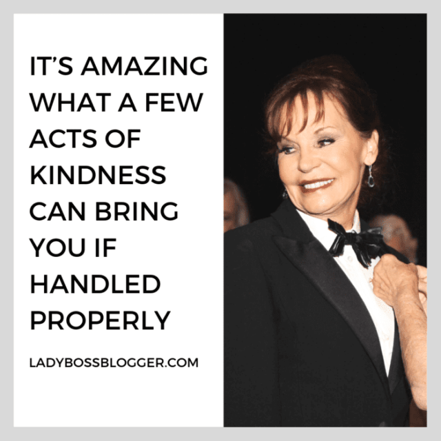 it's amazing what a few acts of kindness will bring you if handled properly advice on ladybossblogger