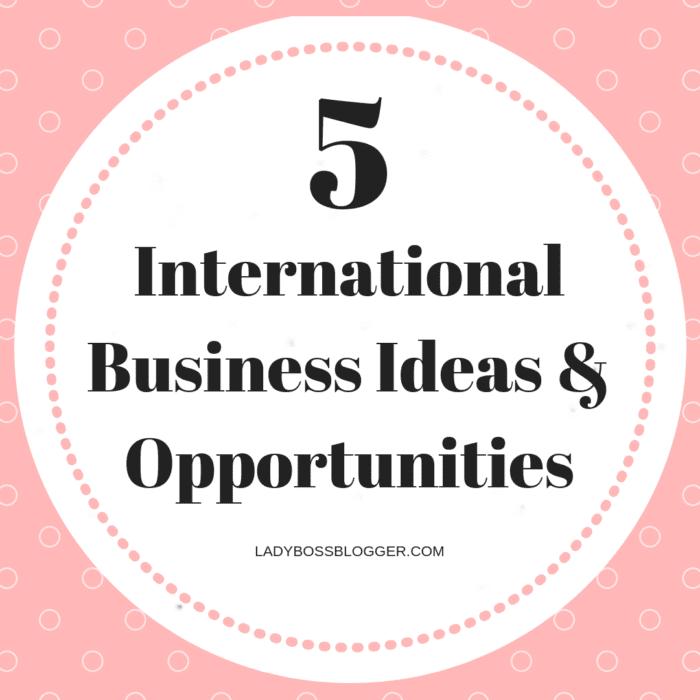 5 International Business Ideas And Opportunities