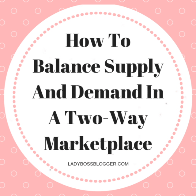 How To Balance Supply And Demand In A Two-Way Marketplace LadyBossBlogger.com