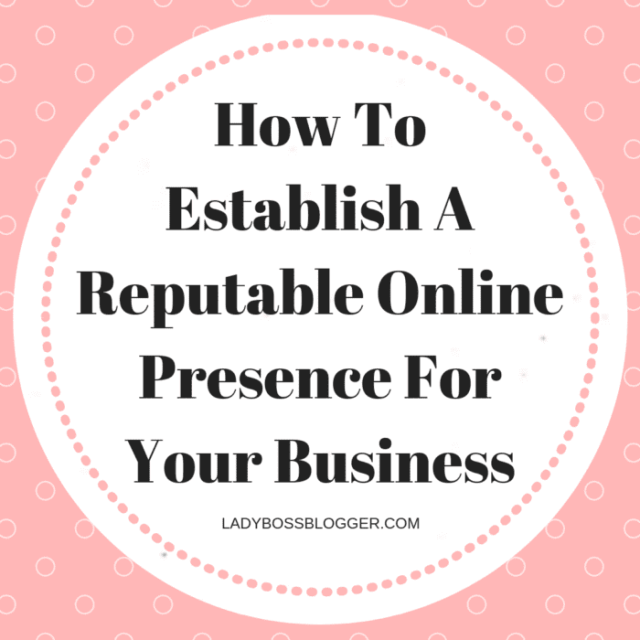 How To Establish A Reputable Online Presence For Your Business