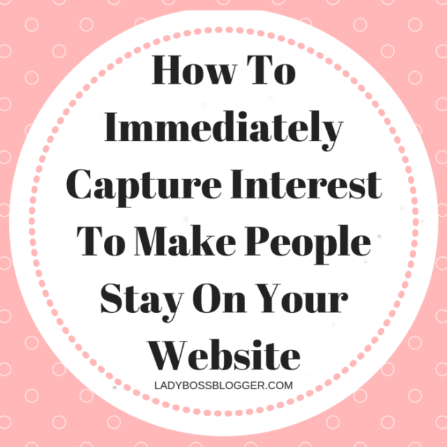 How To Immediately Capture Interest To Make People Stay On Your Website