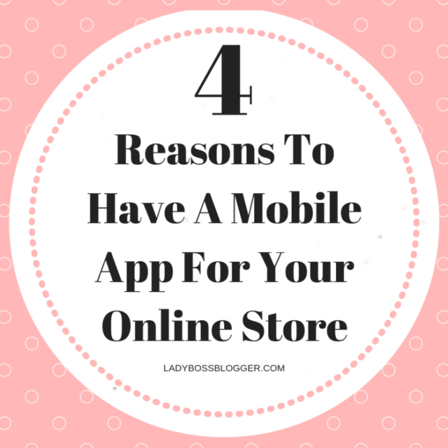 4 Reasons To Have A Mobile App For Your Online Store