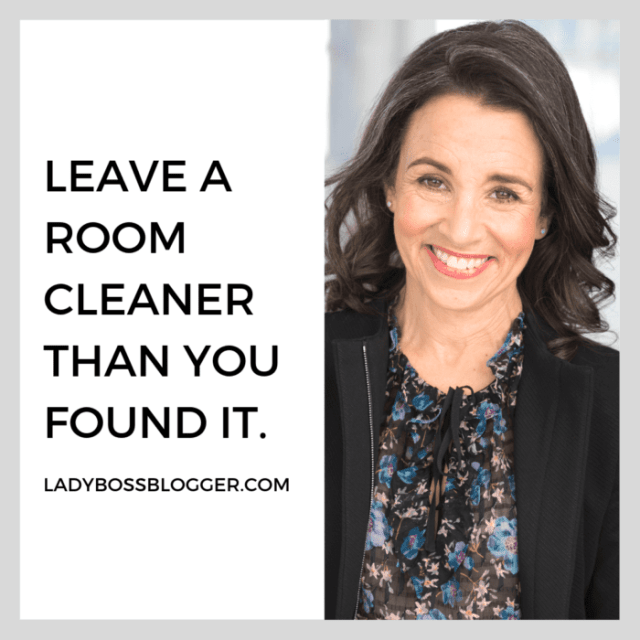Leave a room cleaner than you found it - ladybossblogger entrepreneur quotes