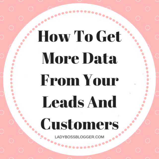 How To Get More Data From Your Leads And Customers