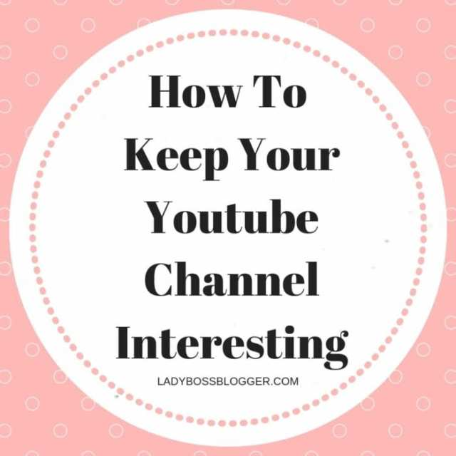 How To Keep Your Youtube Channel Interesting