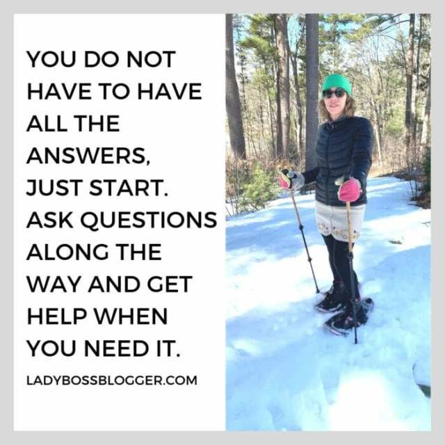 You do not have to have all the answers, just start. Ask questions along the way. Get help when you need it.