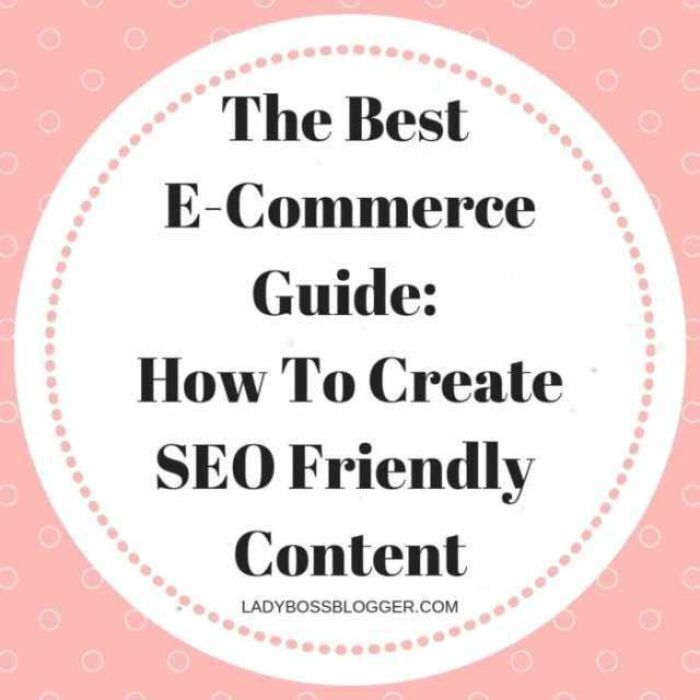 The Best E-Commerce Guide: How To Create SEO Friendly Content