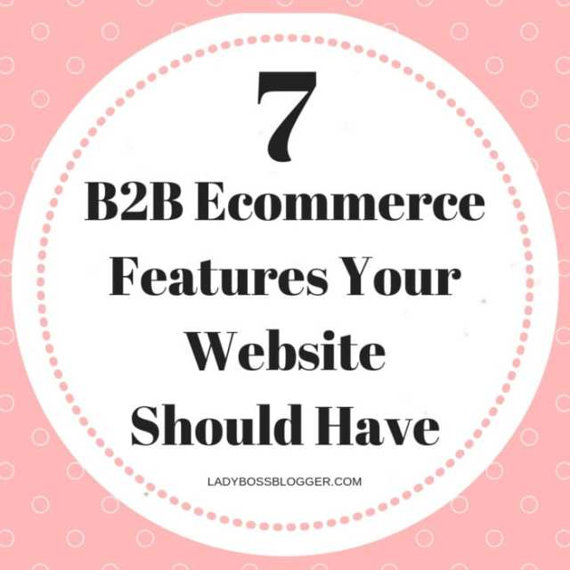 7 B2B Ecommerce Features Your Website Should Have