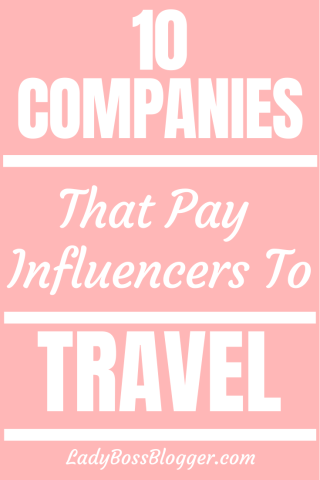 10 Companies That Pay Influencers To Travel ladybossblogger.com