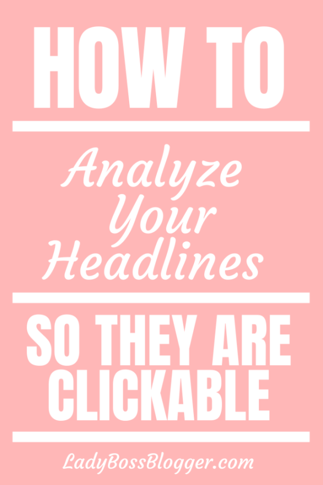 How To Analyze Your Headlines So They Are Clickable ladybossblogger.com