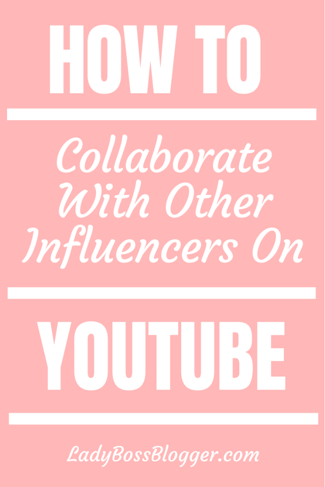 collaborate influencers youtube LadyBossBlogger.com