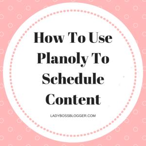 planoly schedule content ladybossblogger.com