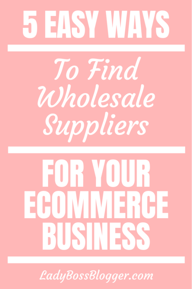 5 Easy Ways To Find Wholesale Suppliers For Your Ecommerce Business