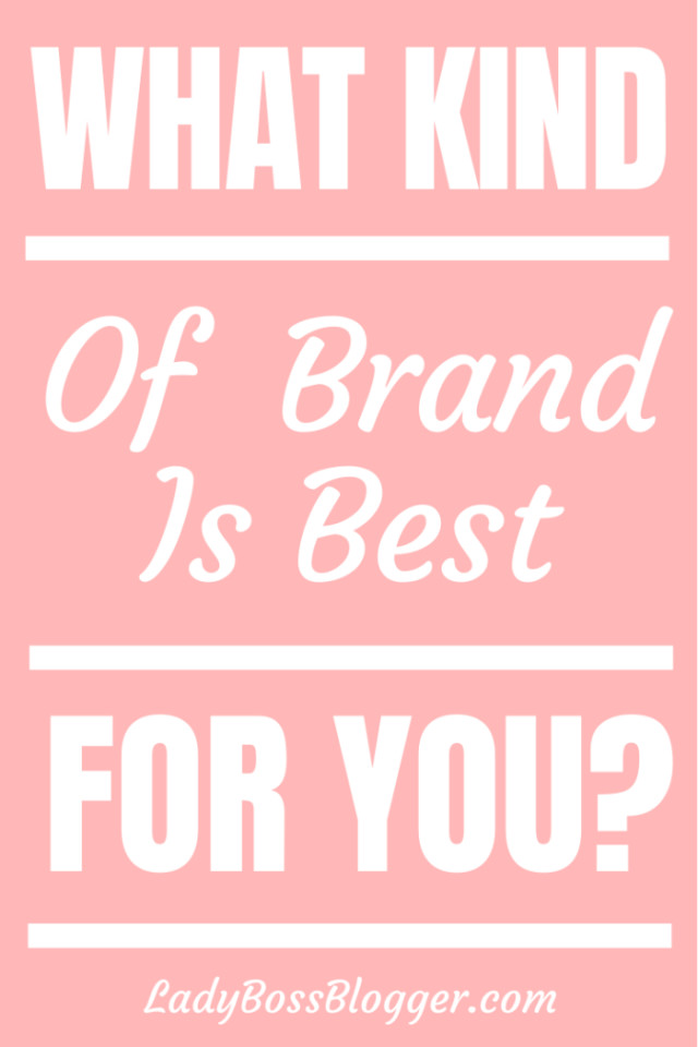 What Kind Of Brand Is Best For You_ ladybossblogger.com