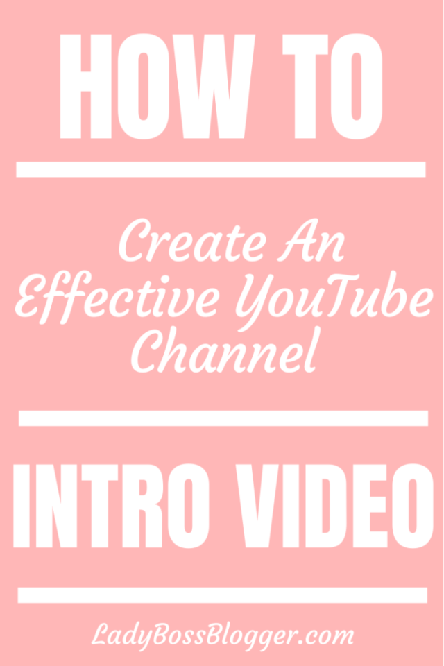 How To Create An Effective YouTube Channel Intro Video ladybossblogger.com