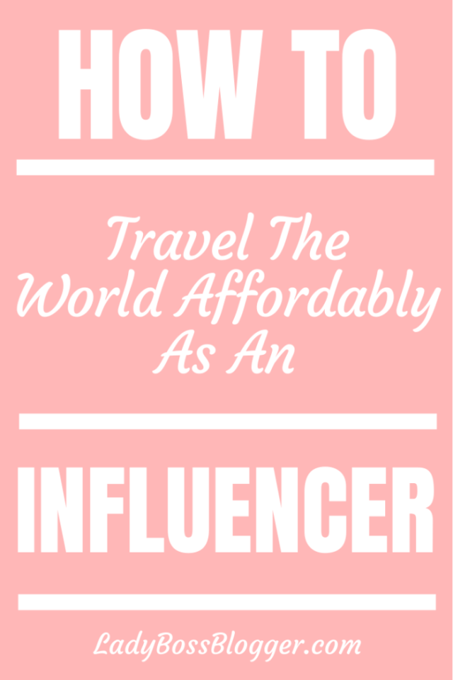 How To Travel The World Affordably As An Influencer ladybossblogger.com