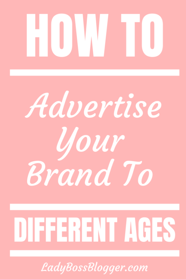 Advertise different ages LadyBossBlogger.com