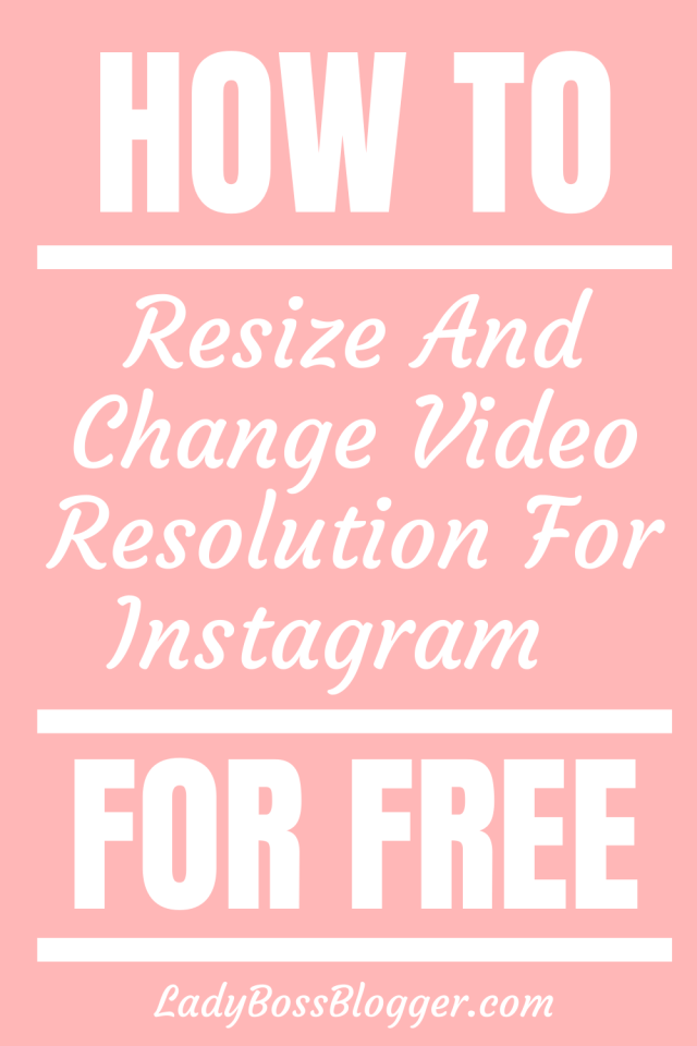 Video resolution Instagram LadyBossBlogger.com
