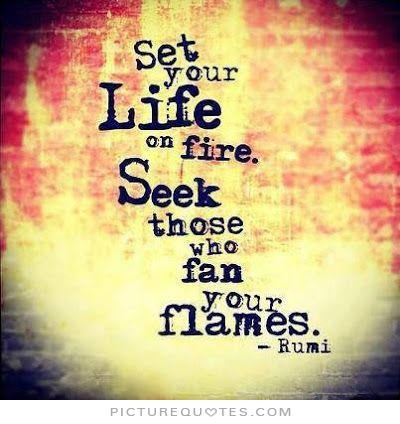 set-your-life-on-fire-seek-those-who-fan-your-flames-quote-1