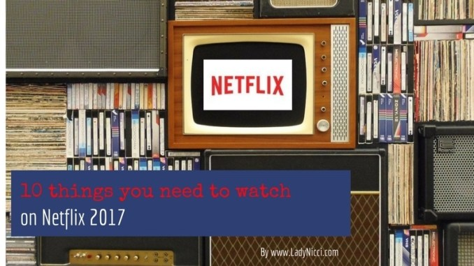 10 things you need to watch on Netflix in 2017