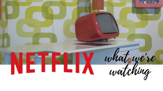 Netflix - what we're watching by LadyNicci