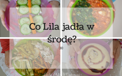 Co Lila jadła w środę? 30 (kulinarne inspiracje dla całej rodziny)