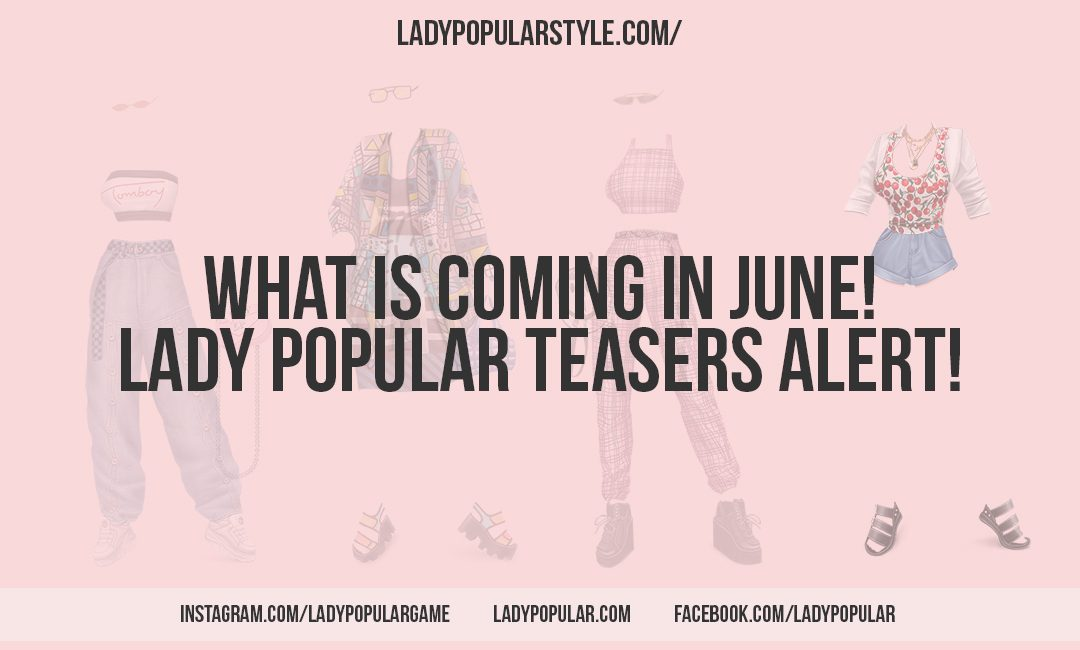 What Is Coming Up In Lady Popular In June Lady Popular Style