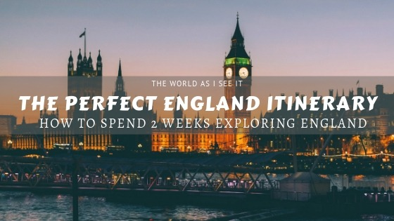 The Perfect England 2 Week Itinerary ⋆ The World As I See It