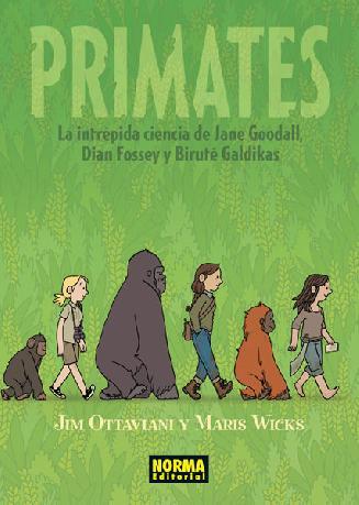 Primates. La intrépida ciencia de Jane Goodall, Dian Fossey y Biruté Galdikas, editado por Norma Editorial, de Jim Ottaviani y Maris Wicks.