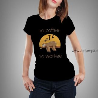 no coffee no workee camiseta mujer unisex