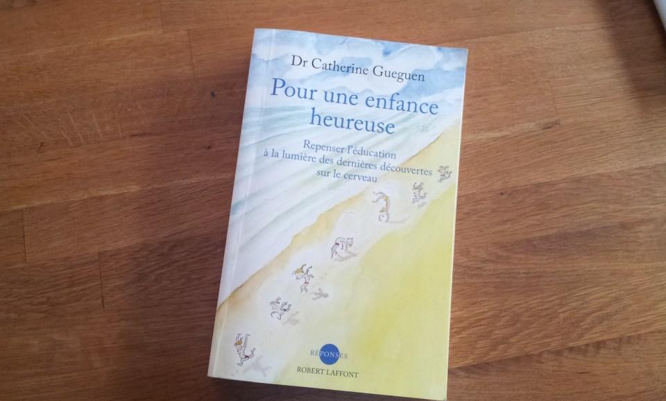 LIVRE : Pour une enfance heureuse, repenser l'éducation à la lumière des dernières découvertes sur le cerveau – Dr Catherine GUIGUEN