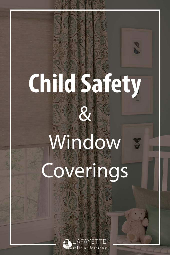 Child Safety and Window Coverings - Lafayette and Home blog by Lafayette Interior Fashions