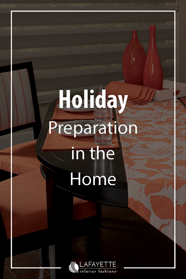 Holiday Prep in the Home - Lafayette and Home blog by Lafayette Interior Fashions
