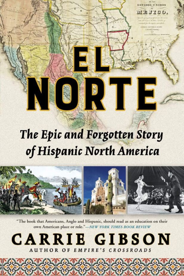 El Norte- The Epic and Forgotten Story of Hispanic North America by Carrie Gibson