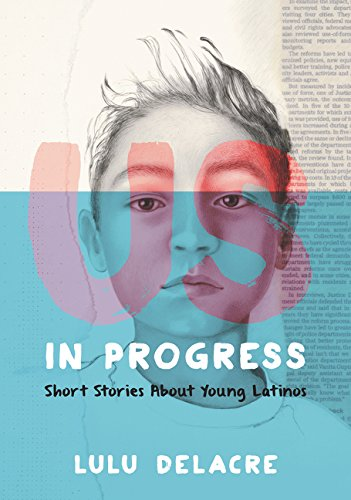 Us, in Progress- Short Stories About Young Latinos