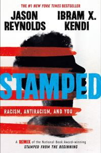 """Stamped: Racism, Antiracism, and You"" by Jason Reynolds and Ibram X. Kendi"