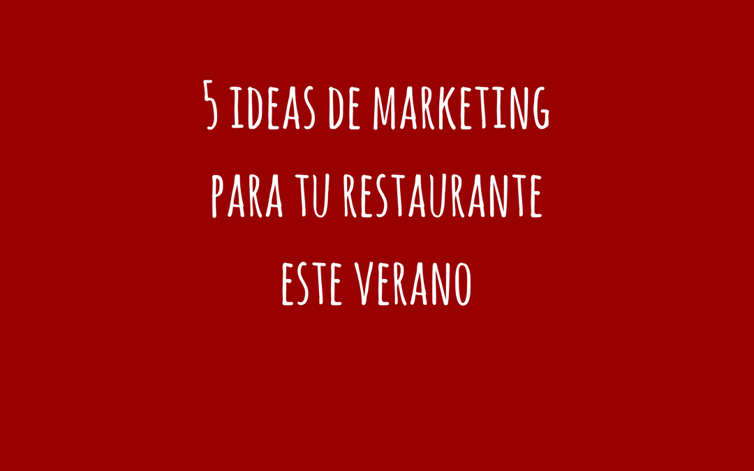 5 ideas de marketing para tu restaurante este verano