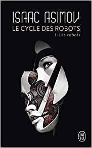 Le cycle des robots - La science-fiction l'a prévu