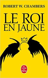 Chronique le roi en jaune de Robert W. Chambers